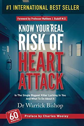 Know Your Real Risk of Heart Attack: Is the Single Biggest Killer Lurking in You and What to Do about It